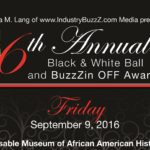 Lutonya M Lang & IndustryBuzzZ.com Media Presents: 6th Annual Black & White Ball and BuzzZinOFF Awards